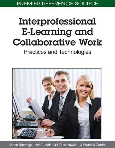Interprofessional E-Learning and Collaborative Work: Practices and Technologies (Hardback)