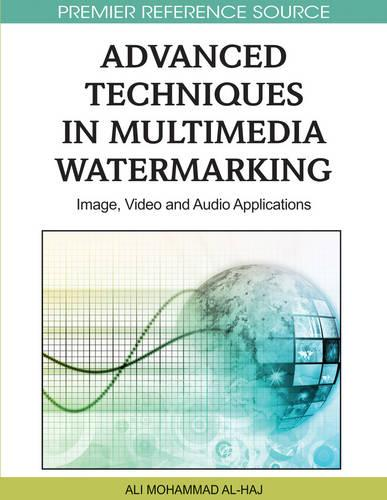 Advanced Techniques in Multimedia Watermarking: Image, Video and Audio Applications - Advances in Multimedia and Interactive Technologies (Hardback)