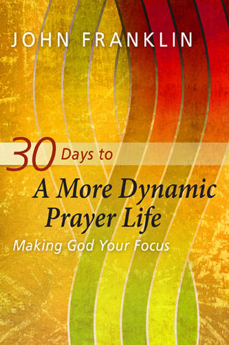 30 Days to a More Dynamic Prayer Life: Making God Your Focus (Paperback)
