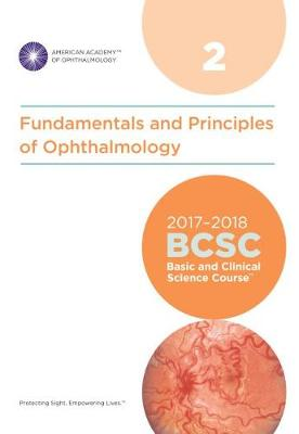 2017-2018 Basic and Clinical Science Course (BCSC): Section 2: Fundamentals and Principles of Ophthalmology - Basic and Clinical Science Course (BCSC) (Paperback)