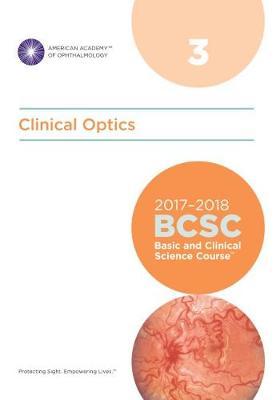 2017-2018 Basic and Clinical Science Course (BCSC): Section 3: Clinical Optics - Basic and Clinical Science Course (BCSC) (Paperback)