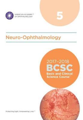 2017-2018 Basic and Clinical Science Course (BCSC): Section 5: Neuro-Ophthalmology - Basic and Clinical Science Course (BCSC) (Paperback)