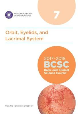 2017-2018 Basic and Clinical Science Course (BCSC): Section 7: Orbit, Eyelids and Lacrimal System - Basic and Clinical Science Course (BCSC) (Paperback)