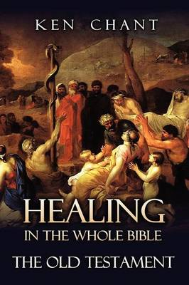Healing in the Whole Bible -- The Old Testament (Paperback)