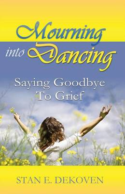 Mourning to Dancing: Saying Goodbye to Grief (Paperback)