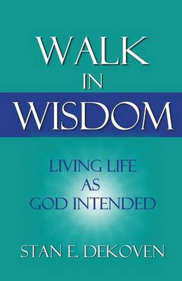 Walk in Wisdom: Living Life as God Intended (Paperback)