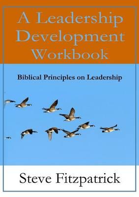 A Leadership Development Workbook -- Biblical Principles in Leadership (Paperback)