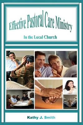 Effective Pastoral Care Ministry: In the Local Church (Paperback)