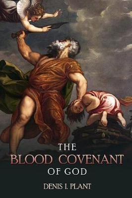 The Blood Covenant of God: A Series of Studies Based on Ancient and Biblical Blood Covenant Ceremonies (Paperback)