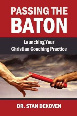 Passing the Baton: Launching Your Christian Life Coaching Practice (Paperback)