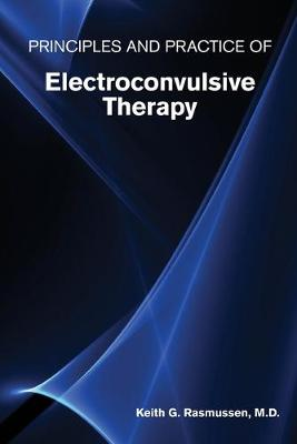 Principles and Practice of Electroconvulsive Therapy (Paperback)