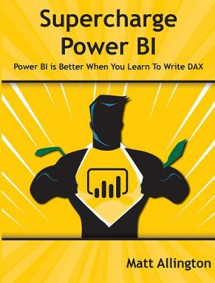Supercharge Power BI: Power BI Is Better When You Learn to Write DAX (Paperback)