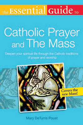 Essential Guide to Catholic Prayer and the Mass: Deepen Your Spiritual Life Through the Catholic Traditions of Prayer and Worship (Paperback)