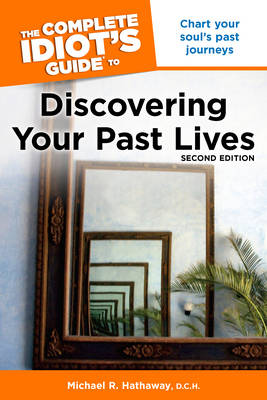 Complete Idiot's Guide to Discovering Your Past Lives: Chart Your Soul's Past Journeys - Complete Idiot's Guide to S. (Paperback)