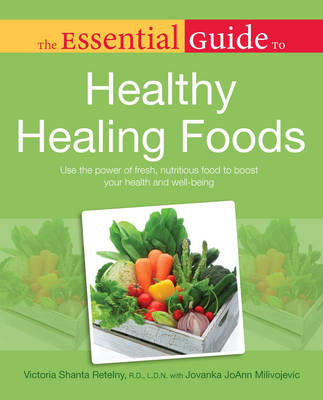 Essential Guide to Healthy Healing Foods: Use the Power of Fresh, Nutritious Food to Boost Your Health and Well-Being - Essential Guides (Paperback)