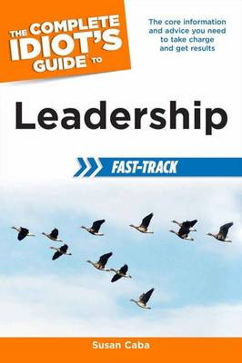 The Complete Idiot's Guide to Leadership Fast-Track (Paperback)