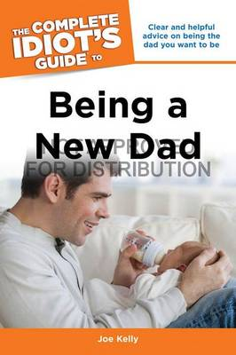The Complete Idiot's Guide to Being A New Dad (Paperback)