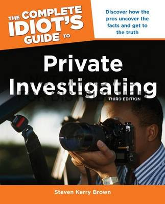 The Complete Idiot's Guide To Private Investigating, Third Edition (Paperback)