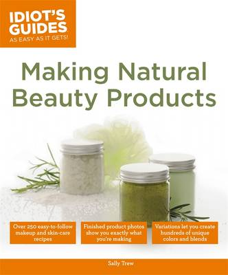 Idiot's Guides: Making Natural Beauty Products (Paperback)