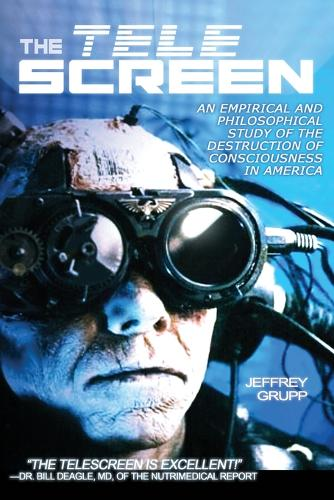 The Telescreen: An Empirical and Philosophical Study of the Destruction of Consciousness in America (Paperback)