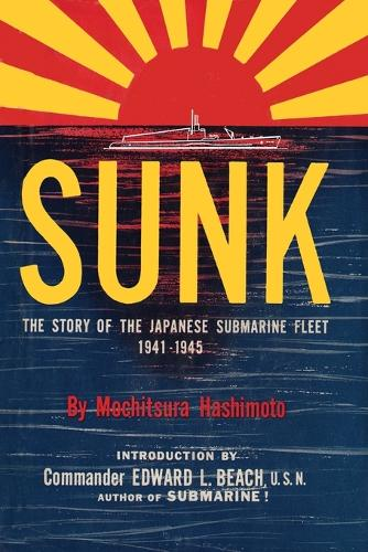 Sunk: The Story of the Japanese Submarine Fleet, 1941-1945 (Paperback)