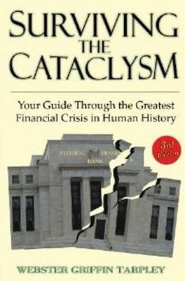 Surviving the Cataclysm: Your Guide Through the Worst Financial Crisis in Human History (Hardback)