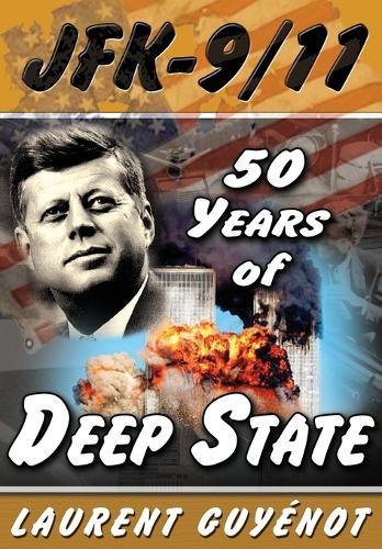 JFK - 9/11: 50 Years of Deep State (Paperback)