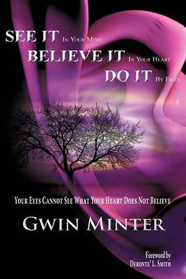 See It in Your Mind, Believe It in Your Heart, Do It by Faith (Hardback)