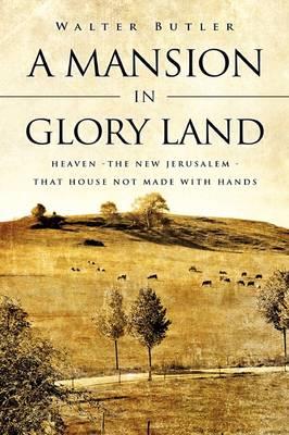 A Mansion in Glory Land (Hardback)