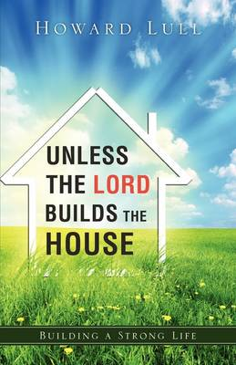 Unless the Lord Builds the House (Paperback)