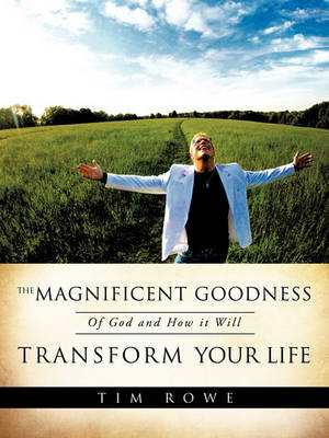 The Magnificent Goodness of God and How It Will Transform Your Life (Paperback)