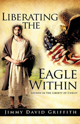 Liberating the Eagle Within (Paperback)