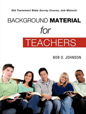 Background Material for Teachers, Old Testament Bible Survey Course Job-Malachi (Paperback)