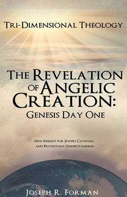 The Revelation of Angelic Creation: Genesis Day One (Paperback)