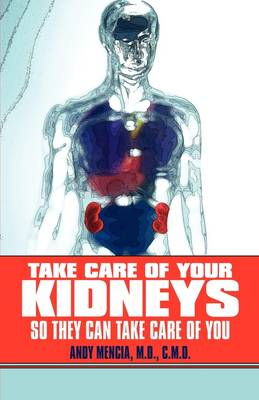Take Care of Your Kidneys So They Can Take Care of You (Paperback)