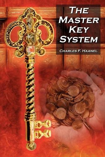 The Master Key System: Charles F. Haanel's Classic Guide to Fortune and an Inspiration for Rhonda Byrne's the Secret (Paperback)