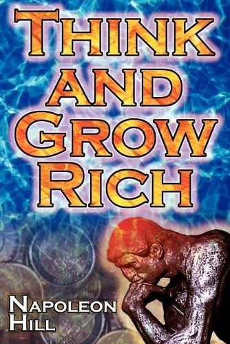 Think and Grow Rich: Napoleon Hill's Ultimate Guide to Success, Original and Unaltered; The Bestselling Financial Guide of All Time (Paperback)