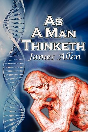 As a Man Thinketh: James Allen's Bestselling Self-Help Classic, Control Your Thoughts and Point Them Toward Success (Paperback)