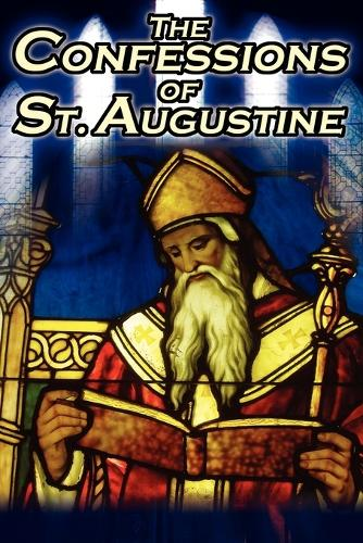 Confessions of St. Augustine: The Original, Classic Text by Augustine Bishop of Hippo, His Autobiography and Conversion Story (Paperback)