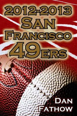 2012-2013 San Francisco 49ers - The Colin Kaepernick - Alex Smith Controversy & the Road to Super Bowl XLVII (Paperback)