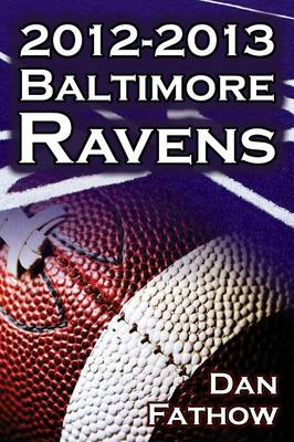 The 2012-2013 Baltimore Ravens - The Afc Championship & the Road to the NFL Super Bowl XLVII (Paperback)