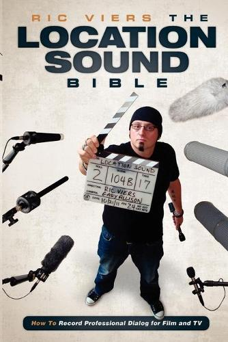 The Location Sound Bible: How to Record Professional Dialog for Film and TV (Paperback)