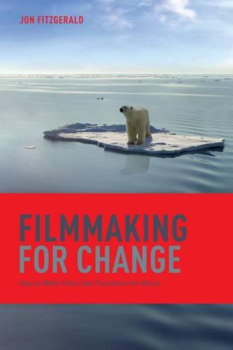 Filmmaking for Change: How to Make Films That Transform the World (Paperback)