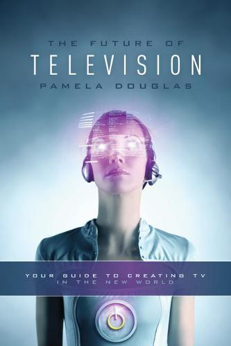 The Future of Television: Your Guide to Creating TV in the New World (Paperback)
