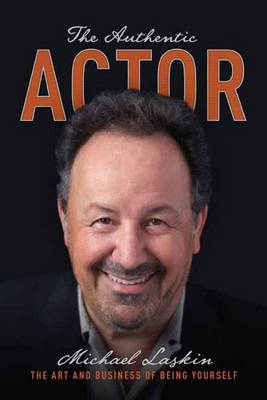The Authentic Actor: The Art and Business of Being Yourself (Paperback)