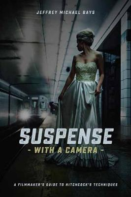 Suspense with a Camera: A Filmmaker's Guide to Hitchcock's Techniques (Paperback)