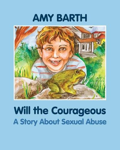 Will the Courageous: A Story About Sexual Abuse (Paperback)