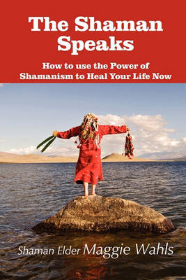 The Shaman Speaks: How to Use the Power of Shamanism to Heal Your Life Now (Paperback)