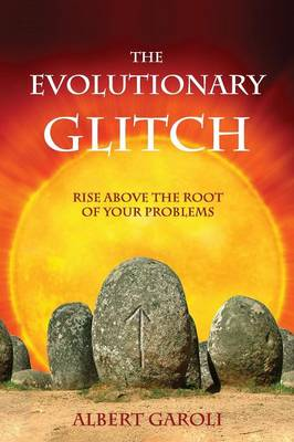 The Evolutionary Glitch: Rise Above the Root of Your Problems (Paperback)
