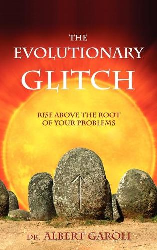 The Evolutionary Glitch: Rise Above the Root of Your Problems (Hardback)